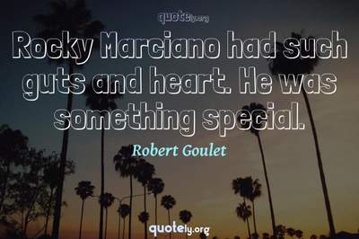 Photo Quote of Rocky Marciano had such guts and heart. He was something special.