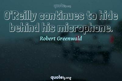 Photo Quote of O'Reilly continues to hide behind his microphone.
