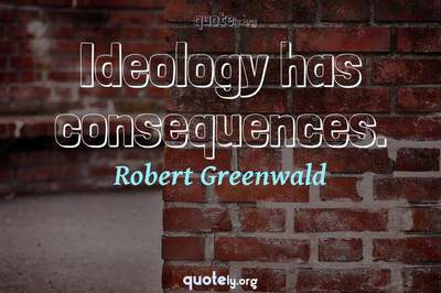 Photo Quote of Ideology has consequences.