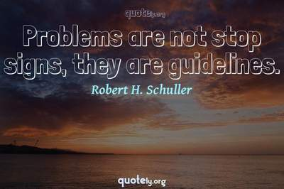 Photo Quote of Problems are not stop signs, they are guidelines.