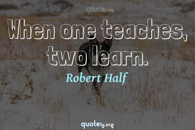 Photo Quote of When one teaches, two learn.