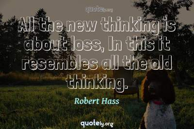 Photo Quote of All the new thinking is about loss, In this it resembles all the old thinking.