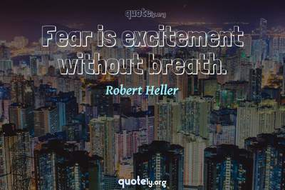 Photo Quote of Fear is excitement without breath.