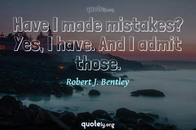 Photo Quote of Have I made mistakes? Yes, I have. And I admit those.