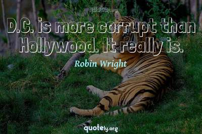 Photo Quote of D.C. is more corrupt than Hollywood. It really is.