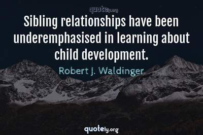 Photo Quote of Sibling relationships have been underemphasised in learning about child development.