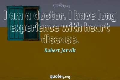 Photo Quote of I am a doctor. I have long experience with heart disease.
