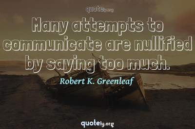 Photo Quote of Many attempts to communicate are nullified by saying too much.