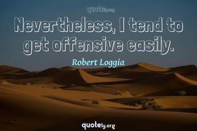 Photo Quote of Nevertheless, I tend to get offensive easily.