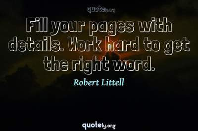 Photo Quote of Fill your pages with details. Work hard to get the right word.