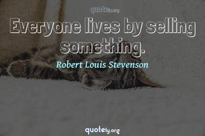 Photo Quote of Everyone lives by selling something.