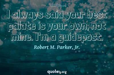 Photo Quote of I always said your best palate is your own, not mine. I'm a guidepost.