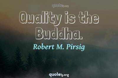 Photo Quote of Quality is the Buddha.