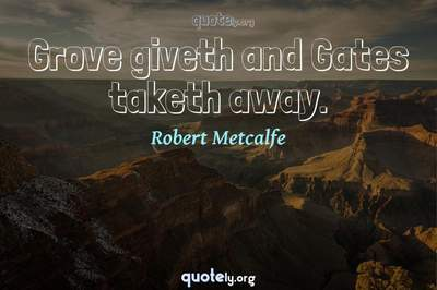 Photo Quote of Grove giveth and Gates taketh away.