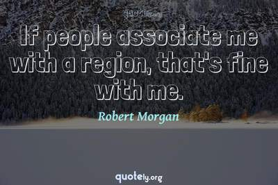 Photo Quote of If people associate me with a region, that's fine with me.