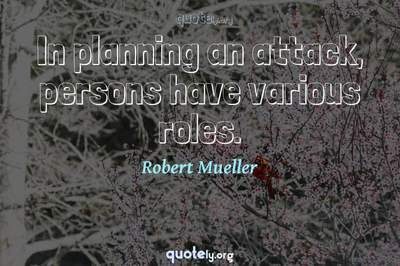Photo Quote of In planning an attack, persons have various roles.