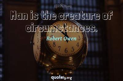 Photo Quote of Man is the creature of circumstances.