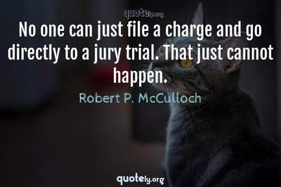 Photo Quote of No one can just file a charge and go directly to a jury trial. That just cannot happen.