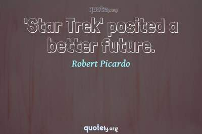Photo Quote of 'Star Trek' posited a better future.