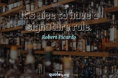 Photo Quote of It's nice to have a signature role.