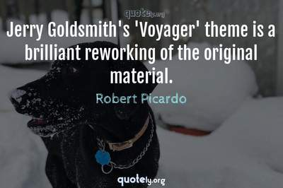 Photo Quote of Jerry Goldsmith's 'Voyager' theme is a brilliant reworking of the original material.