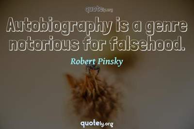 Photo Quote of Autobiography is a genre notorious for falsehood.