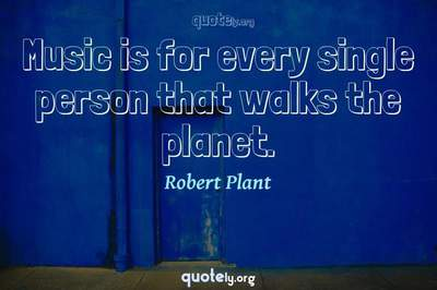 Photo Quote of Music is for every single person that walks the planet.