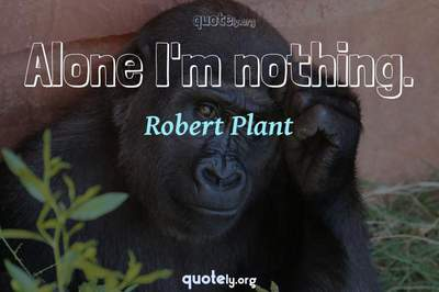 Photo Quote of Alone I'm nothing.