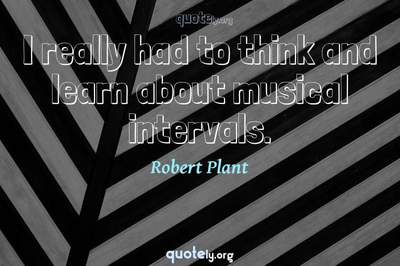 Photo Quote of I really had to think and learn about musical intervals.