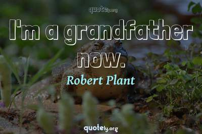 Photo Quote of I'm a grandfather now.
