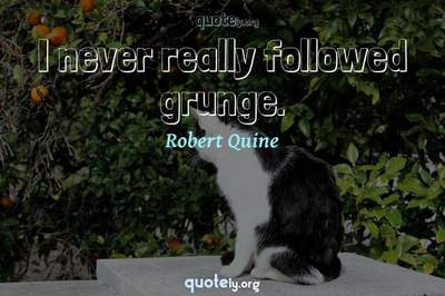 Photo Quote of I never really followed grunge.