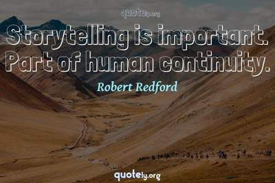 Photo Quote of Storytelling is important. Part of human continuity.
