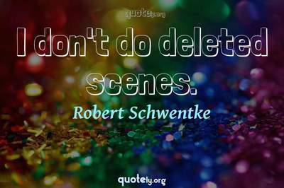 Photo Quote of I don't do deleted scenes.