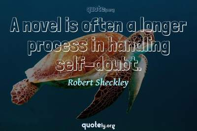 Photo Quote of A novel is often a longer process in handling self-doubt.