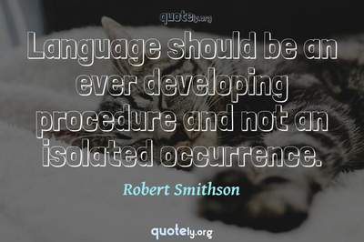 Photo Quote of Language should be an ever developing procedure and not an isolated occurrence.