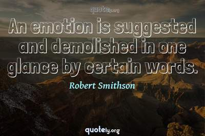 Photo Quote of An emotion is suggested and demolished in one glance by certain words.