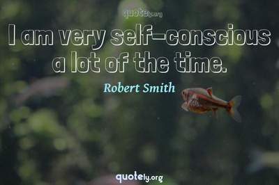 Photo Quote of I am very self-conscious a lot of the time.