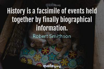 Photo Quote of History is a facsimile of events held together by finally biographical information.
