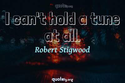 Photo Quote of I can't hold a tune at all.