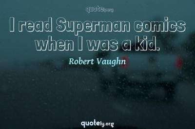 Photo Quote of I read Superman comics when I was a kid.