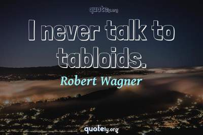 Photo Quote of I never talk to tabloids.
