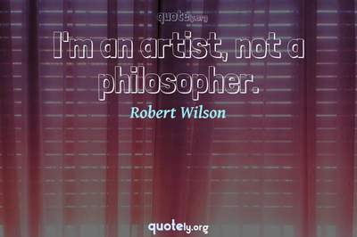 Photo Quote of I'm an artist, not a philosopher.
