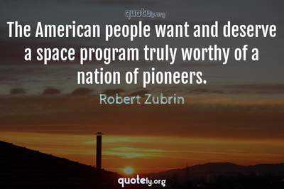 Photo Quote of The American people want and deserve a space program truly worthy of a nation of pioneers.