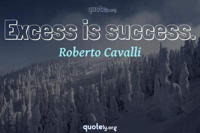 Photo Quote of Excess is success.