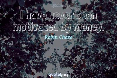 Photo Quote of I have never been motivated by money.