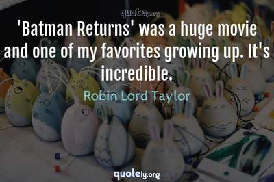 Photo Quote of 'Batman Returns' was a huge movie and one of my favorites growing up. It's incredible.