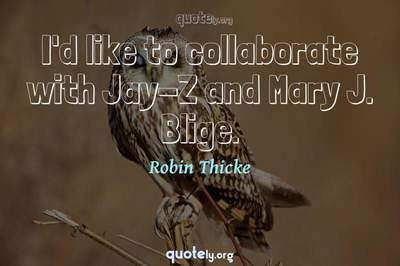 Photo Quote of I'd like to collaborate with Jay-Z and Mary J. Blige.