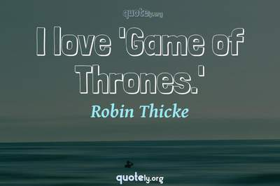Photo Quote of I love 'Game of Thrones.'