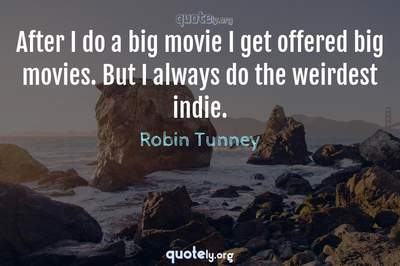 Photo Quote of After I do a big movie I get offered big movies. But I always do the weirdest indie.