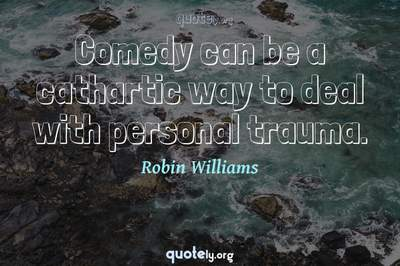 Photo Quote of Comedy can be a cathartic way to deal with personal trauma.